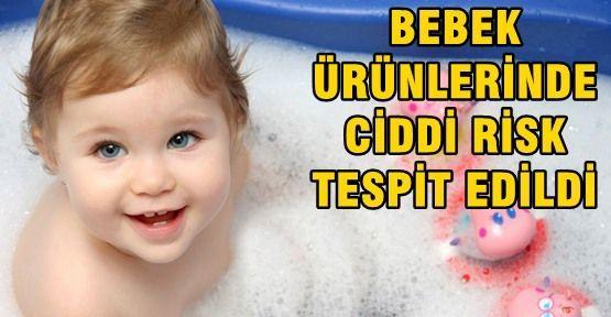 Bebek ürünlerinde ciddi risk tespit edildi