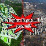 Hoşdere mi Kayaşehir mi?