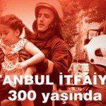 İstanbul İtfaiyesi 300 yaşında