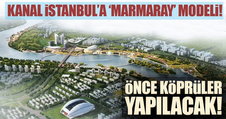 'Kanal İstanbul'a 'Marmaray' modeli!
