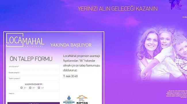 KİPTAŞ Locamahal Veliefendi projesi satışa çıkıyor