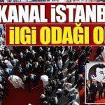 Kanal İstanbul ilgi odağı oldu